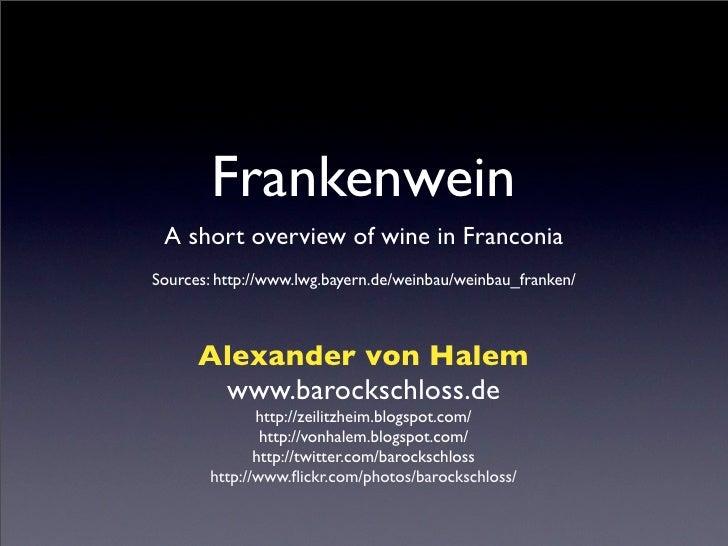Frankenwein  A short overview of wine in Franconia Sources: http://www.lwg.bayern.de/weinbau/weinbau_franken/          Ale...