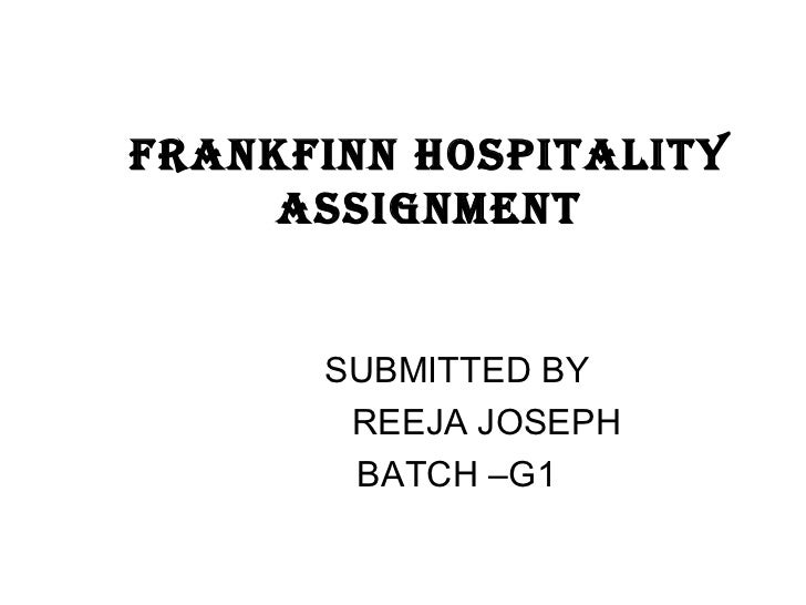 FRANKFINN HOSPITALITY ASSIGNMENT SUBMITTED BY REEJA JOSEPH  BATCH –G1