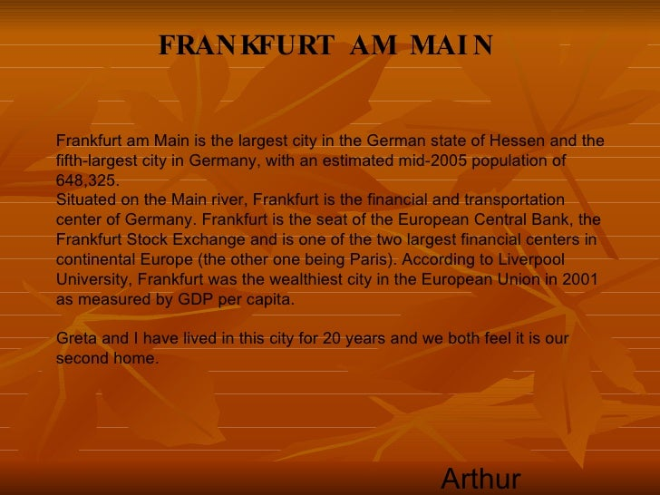 FRANKFURT AM MAI N   Frankfurt am Main is the largest city in the German state of Hessen and the fifth-largest city in Ger...