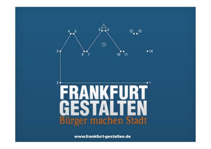 Präsentation zum14. Deutschlandforum - InnovatorsclubWie entstand die Idee?Was ist Frankfurt Gestalten?Was haben wir errei...
