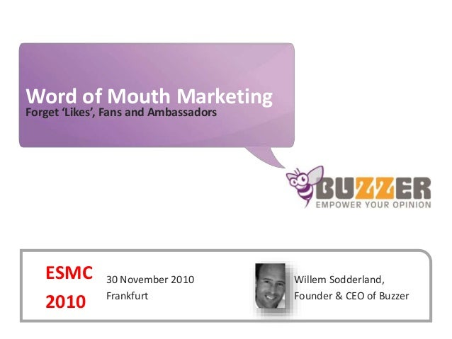 www.buzzer.biz Buzzer©2009-confidential Word of Mouth Marketing Forget 'Likes', Fans and Ambassadors Willem Sodderland, Fo...