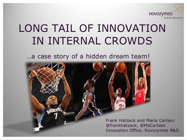 LONG TAIL OF INNOVATION  IN INTERNAL CROWDS …a case story of a hidden dream team!                        Frank Hatzack and...