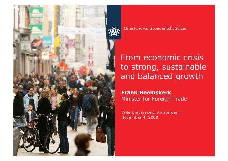 From economic crisis to strong, sustainable and balanced growth Frank Heemskerk Minister for Foreign Trade  Vrije Universi...