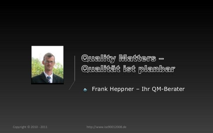 •      Frank Heppner – Ihr QM-BeraterCopyright © 2010 - 2011       http://www.iso90012008.de
