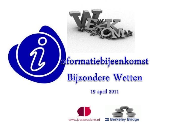 Informatiebijeenkomst Bijzondere Wetten 19 april 2011 (Frank Joosten)