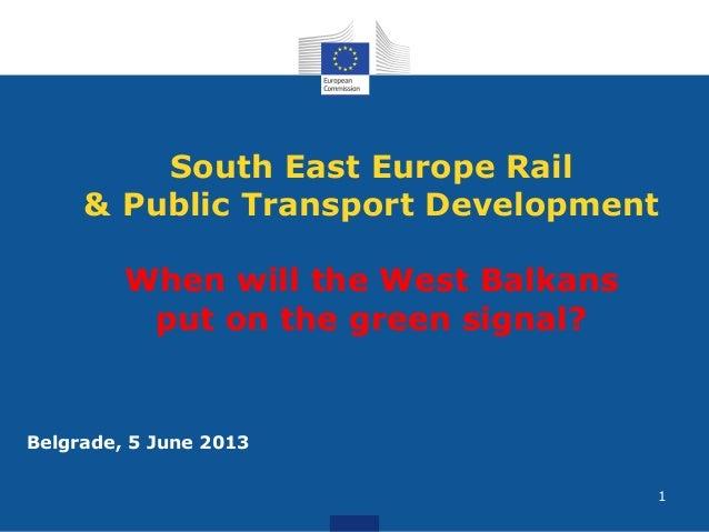 South East Europe Rail& Public Transport DevelopmentWhen will the West Balkansput on the green signal?Belgrade, 5 June 20131