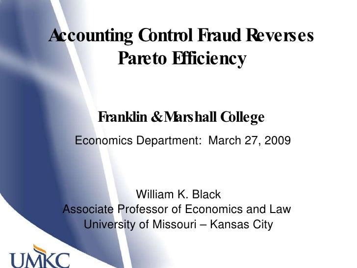 Accounting Control Fraud Reverses Pareto Efficiency William K. Black Associate Professor of Economics and Law  University ...
