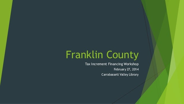 Franklin County Tax Increment Financing Workshop February 27, 2014 Carrabassett Valley Library