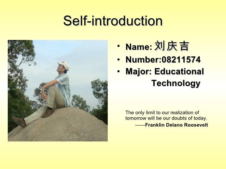 Self-introduction <ul><li>Name: 刘庆吉 </li></ul><ul><li>Number:08211574 </li></ul><ul><li>Major: Educational </li></ul><ul><...