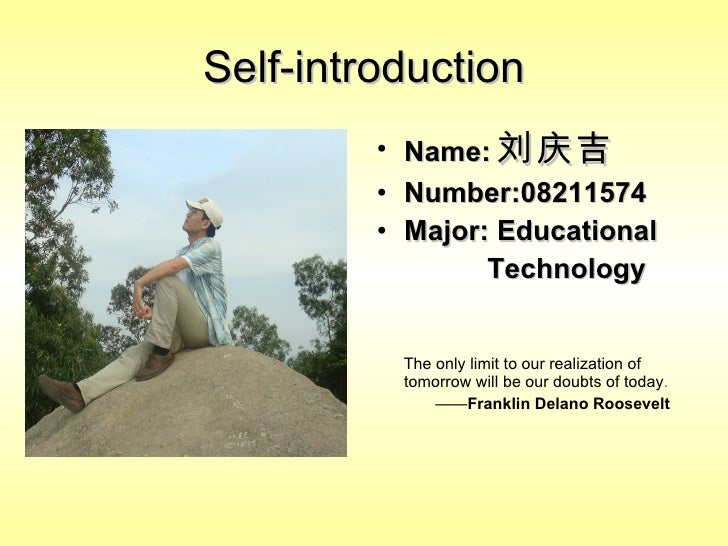 Self-introduction <ul><li>Name: 刘庆吉 </li></ul><ul><li>Number:08211574 </li></ul><ul><li>Major: Educational </li></ul><ul><...