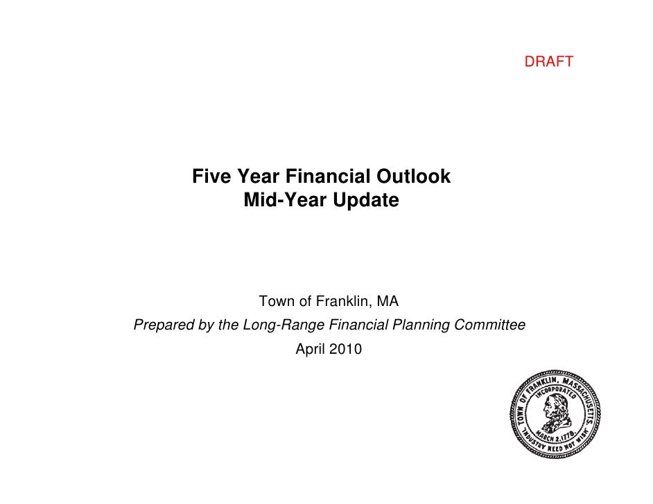 DRAFT             Five Year Financial Outlook              Mid-Year Update                      Town of Franklin, MA Prepa...