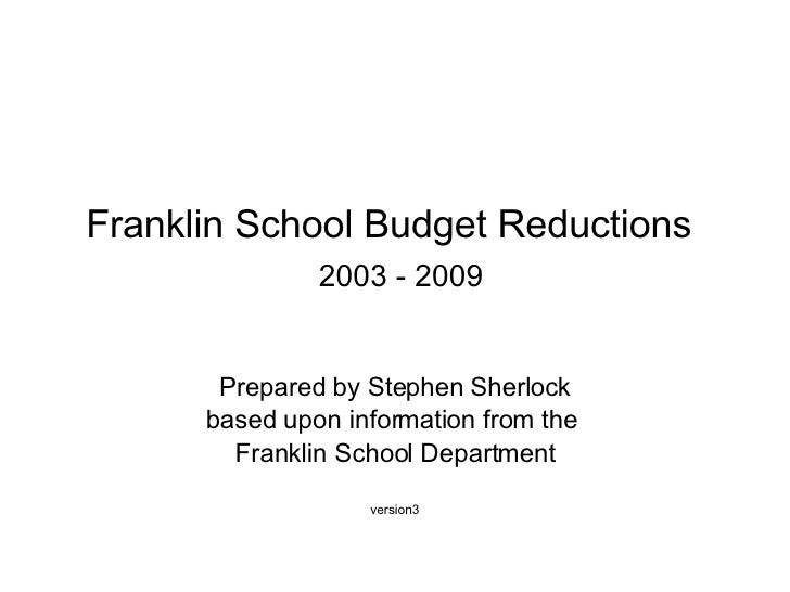 Franklin School Budget Reductions     2003 - 2009 Prepared by Stephen Sherlock based upon information from the  Franklin S...