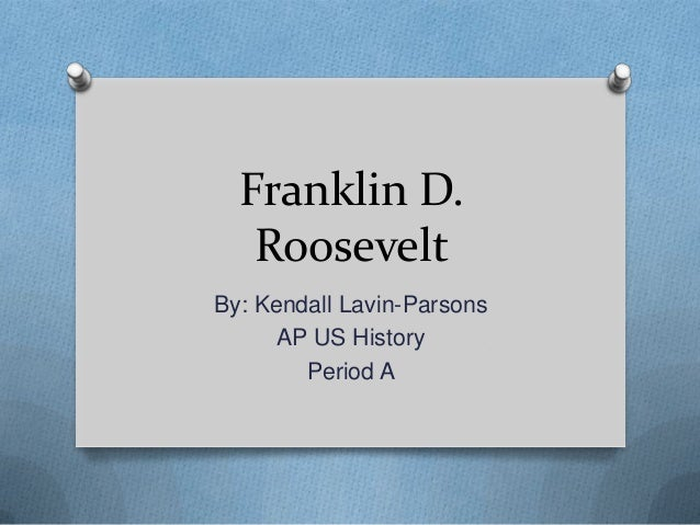 Franklin D.RooseveltBy: Kendall Lavin-ParsonsAP US HistoryPeriod A