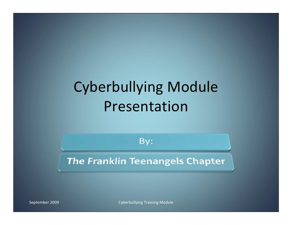 Cyberbullying Module                       Presentation     September 2009         Cyberbullying Training Module