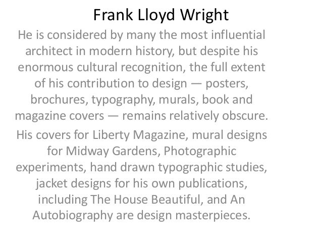 Frank Lloyd Wright He is considered by many the most influential architect in modern history, but despite his enormous cul...