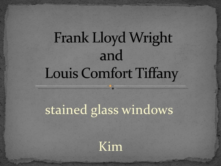 Frank lloyd wright and louis comfort tiffany.