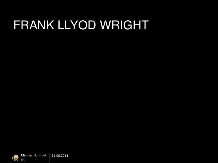 FRANK LLYOD WRIGHT Michael Hummel   21.08.2011 BK