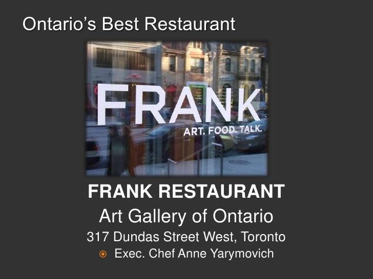 Ontario's Best Restaurant<br />FRANK RESTAURANT <br />Art Gallery of Ontario<br />317 Dundas Street West, Toronto<br />Exe...