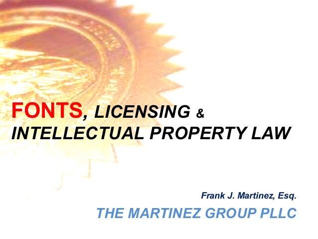 FONTS, LICENSING &INTELLECTUAL PROPERTY LAW                   Frank J. Martinez, Esq.       THE MARTINEZ GROUP PLLC