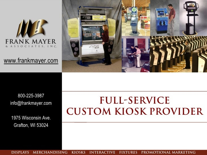 www.frankmayer.com           800-225-3987   info@frankmayer.com         Full-Service                          Custom Kiosk...