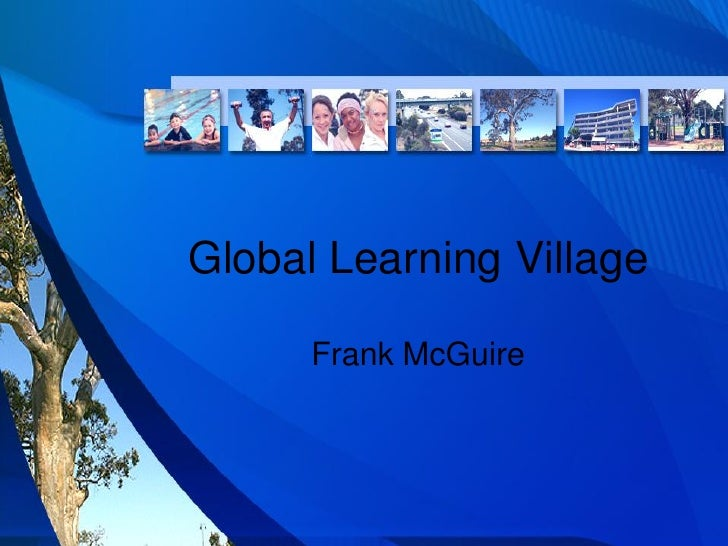 ANIS2011_Keynote Address_Frank mc guire_global learning village
