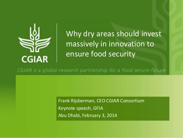 Why dry areas should invest massively in innovation to ensure food security  Frank Rijsberman, CEO CGIAR Consortium Keynot...