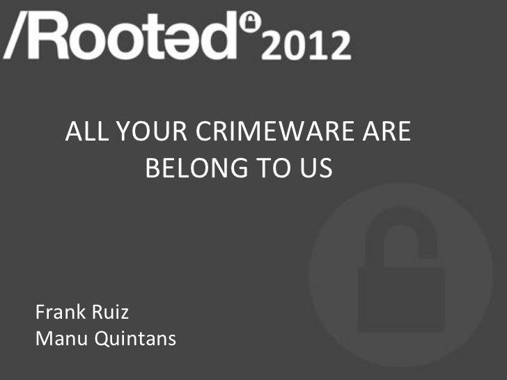 Manu Quintans y Frank Ruiz - All Your Crimeware Are Belong To Us! [RootedCON 2012]
