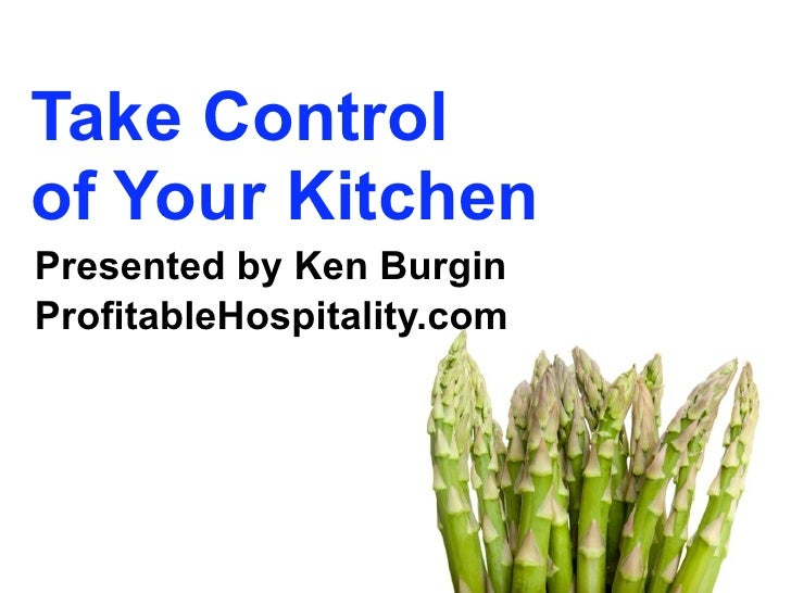 Take Control of Your Kitchen Presented by Ken Burgin ProfitableHospitality.com