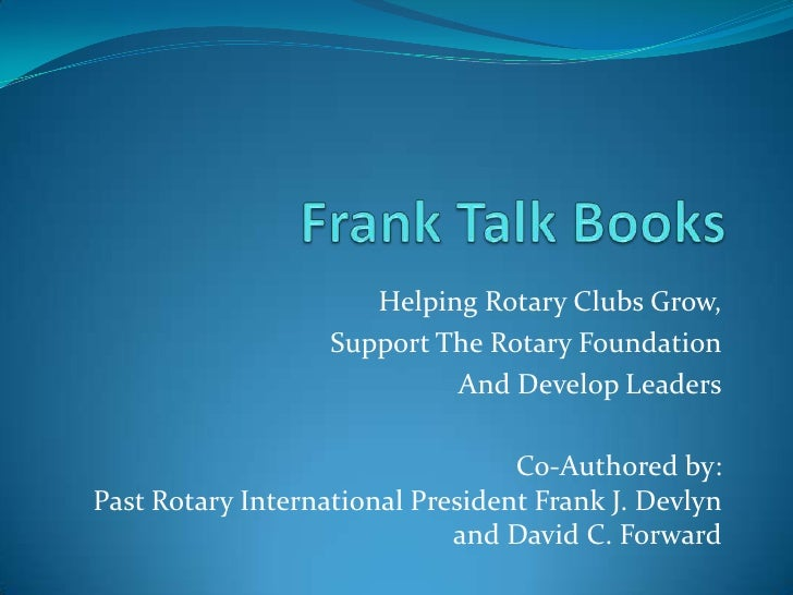 Frank Talk Books<br />Helping Rotary Clubs Grow,<br />Support The Rotary Foundation<br />And Develop Leaders<br />Co-Autho...