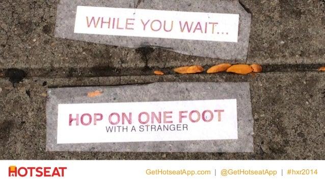 GetHotseatApp.com | @GetHotseatApp | #hxr2014