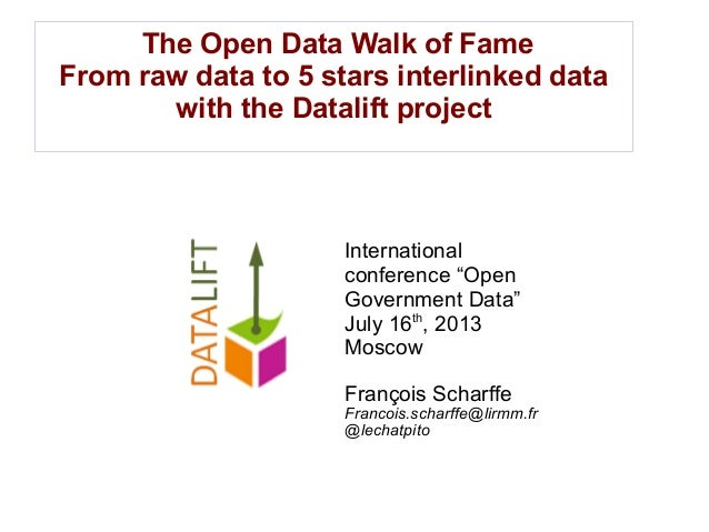 "The Open Data Walk of Fame From raw data to 5 stars interlinked data with the Datalift project International conference ""O..."