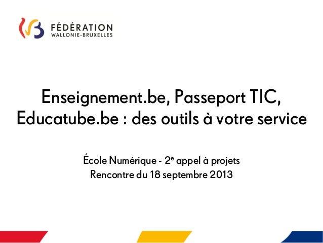 Enseignement.be, Passeport TIC, Educatube.be : des outils à votre service École Numérique - 2e appel à projets Rencontre d...