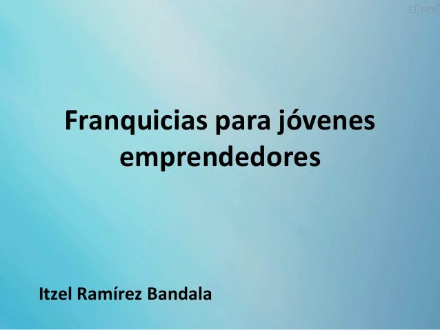 Franquicias para jóvenes emprendedores Itzel Ramírez Bandala