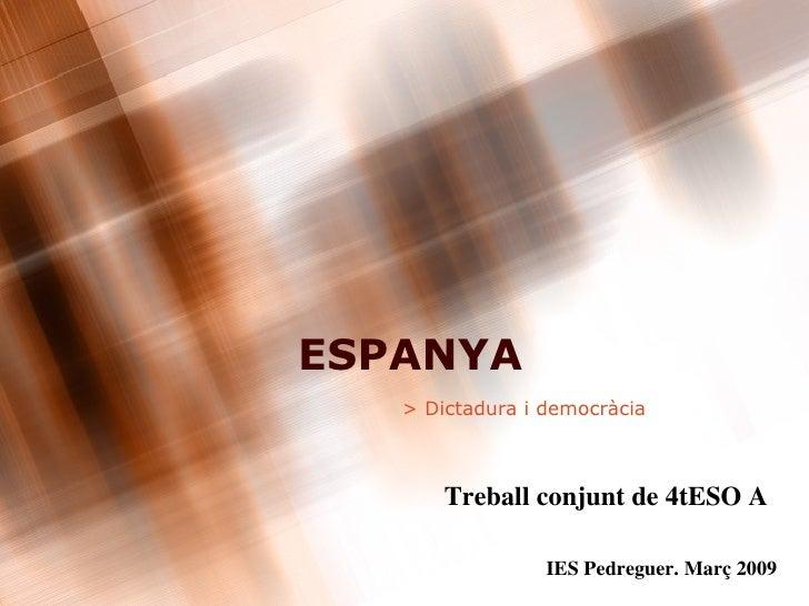 ESPANYA > Dictadura i democràcia Treball conjunt de 4tESO A IES Pedreguer. Març 2009