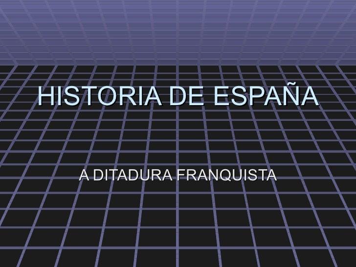 HISTORIA DE ESPAÑA A DITADURA FRANQUISTA