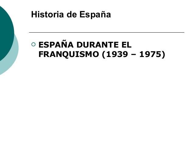Historia de España ESPAÑA DURANTE ELFRANQUISMO (1939 – 1975)