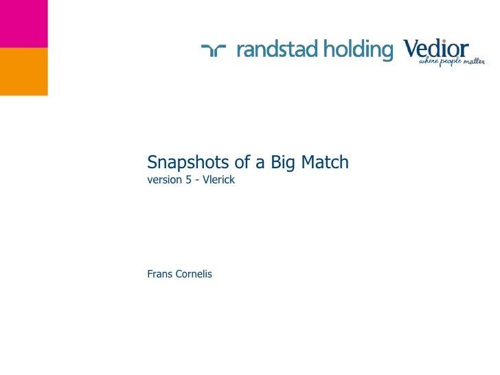 Snapshots of a Big Match version 5 - Vlerick     Frans Cornelis