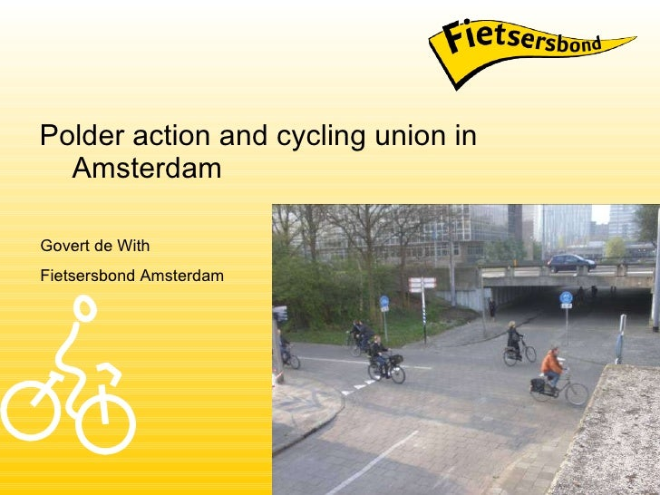 <ul><li>Polder action and cycling union in Amsterdam  </li></ul>Govert de With Fietsersbond Amsterdam