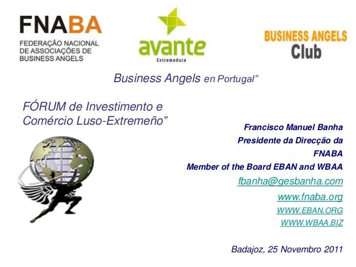 """Business Angels en Portugal""""FÓRUM de Investimento eComércio Luso-Extremeño""""                 Francisco Manuel Banha        ..."""