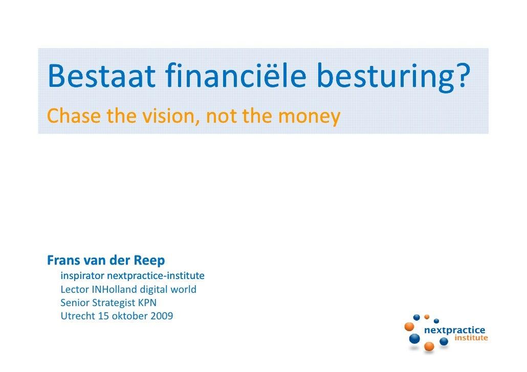 Bestaat financiële besturing?<br />Chase the vision, not the money<br />Frans van der Reep<br />inspirator nextpractice-in...