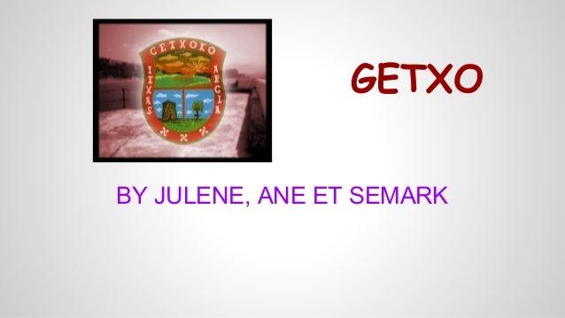 GETXO BY JULENE, ANE ET SEMARK