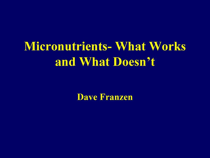 Micronutrients- What Works and What Doesn't Dave Franzen