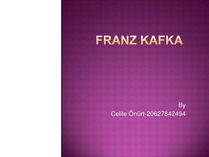 FRANZ KAFKA <br />By<br />Celile Önürt-20627842494<br />