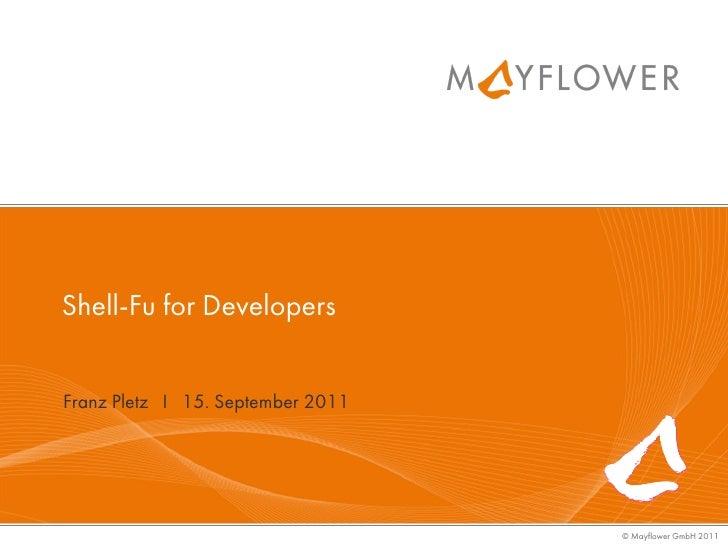 Shell-Fu for DevelopersFranz Pletz I 15. September 2011                                   © Mayflower GmbH 2011