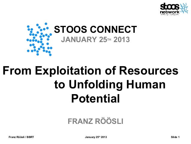 STOOS CONNECT                        JANUARY 25TH 2013From Exploitation of Resources        to Unfolding Human           P...