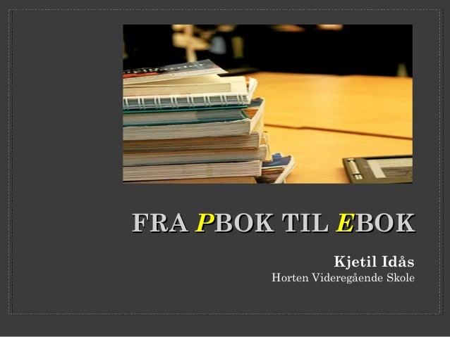 FRA PBOK TIL EBOK Kjetil Idås  Horten Videregående Skole