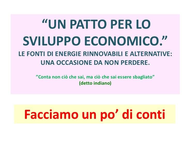 """""""UN PATTO PER LO SVILUPPO ECONOMICO.""""LE FONTI DI ENERGIE RINNOVABILI E ALTERNATIVE: UNA OCCASIONE DA NON PERDERE.""""Conta no..."""