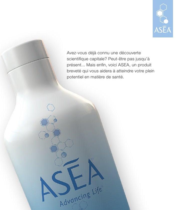 Avez-vous déjà connu une découvertescienti que capitale? Peut-être pas jusqu'àprésent... Mais en n, voici ASEA, un produit...