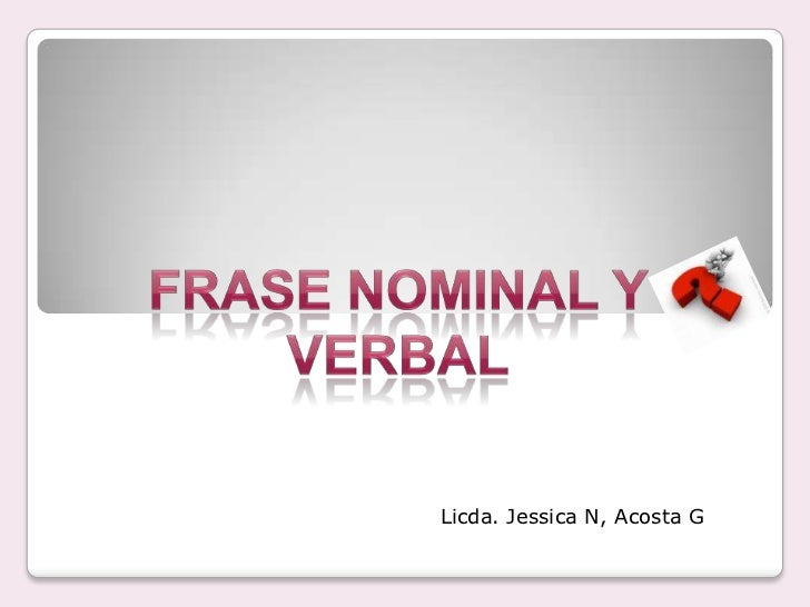 Frase Nominal y Verbal<br />Licda. Jessica N, Acosta G<br />