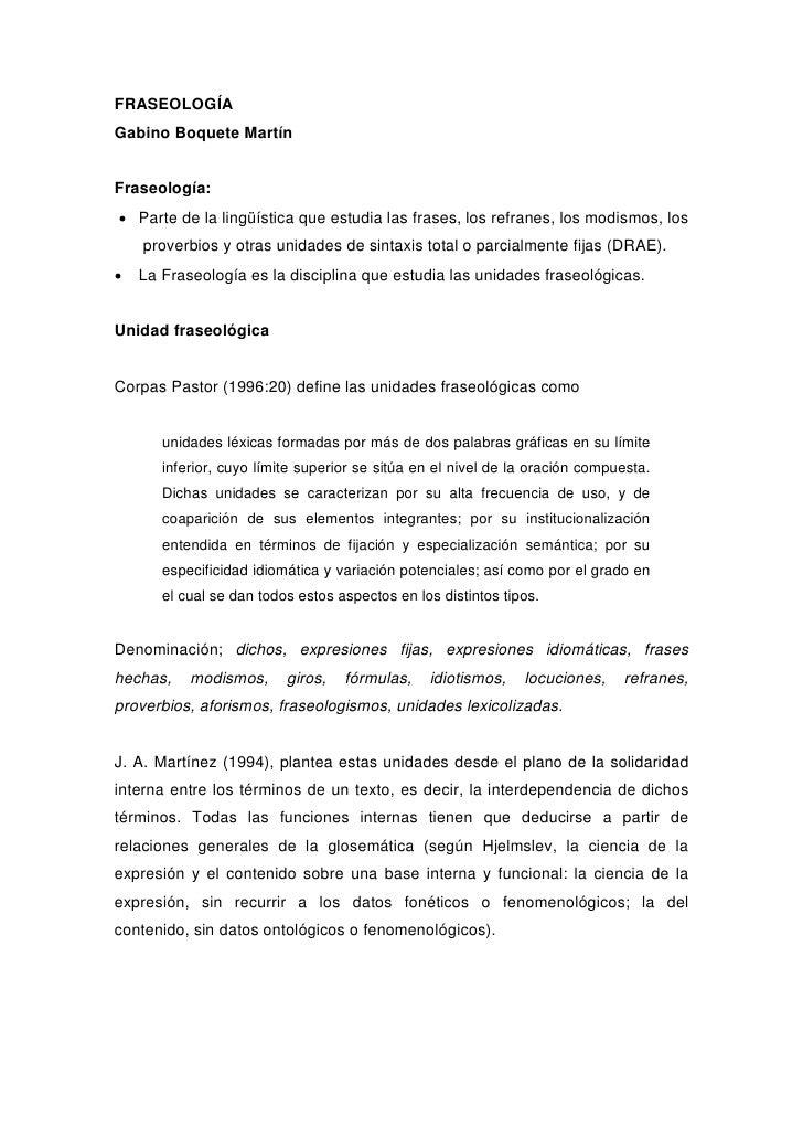 FRASEOLOGÍA Gabino Boquete Martín   Fraseología:  Parte de la lingüística que estudia las frases, los refranes, los modis...